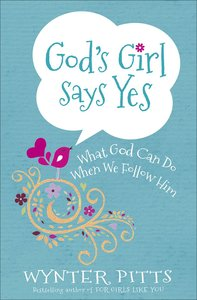 Gods Girl Says Yes: What God Can Do When We Follow Him