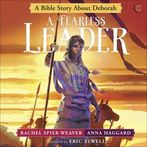 Fearless Leader, A: A Bible Story About Deborah (Called And Courageous Girls Series)