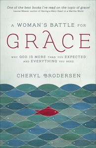 A Womans Battle For Grace: Why God is More Than You Expected and Everything You Need