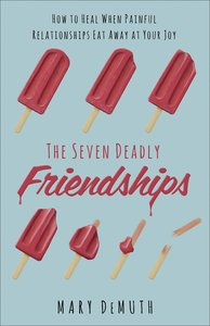 The Seven Deadly Friends: How to Heal and Move on After a Toxic Relationship