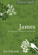James - Discovering Gods Delight in a Life-Out Faith (Discover Together Bible Study Series)