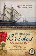 Immigrant Brides Romance Collection, the - 9 Stories Celebrate Settling in America (9781634090315 Series)
