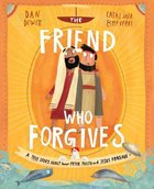 The Friend Who Forgives: A True Story About How Peter Failed and Jesus Forgave (Tales That Tell The Truth Series)