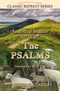 Analytical Studies in the Psalms (Classic Re-print Series)