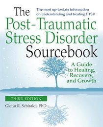 The Post-Traumatic Stress Disorder Sourcebook (Rev, Exp 2nd Ed)