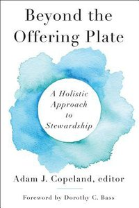 Beyond the Offering Plate: A Holistic Approach to Stewardship