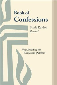 Book of Confessions: Now Including the Confession of Belhar