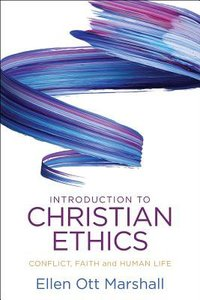 Introduction to Christian Ethics: Conflict, Faith, and Human Life