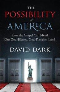 The Possibility of America: How the Gospel Can Mend Our God-Blessed, God-Forsaken Land