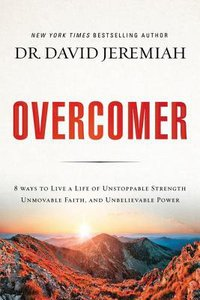 Overcomer:8 Ways to Live a Life of Unstoppable Strength, Unmovable Faith, and Unbelievable Power