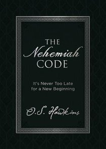 The Nehemiah Code: Its Never Too Late For a New Beginning