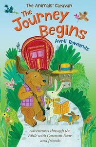 Journey Begins, the - a Journey Through the Bible With Caravan Bear and Friends (Animals Caravan Series)