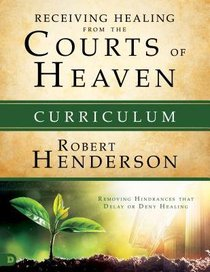 Receiving Healing From the Courts of Heaven - Removing Hindrances That Delay Or Deny Your Healing (Curriculum Box Set) (#03 in Official Courts Of Heaven Series)