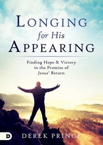 Longing For His Appearing: Finding Hope and Victory in the Promise of Jesus Return