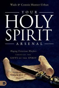 Your Holy Spirit Arsenal: Waging Victorious Warfare Through the Gifts of the Spirit
