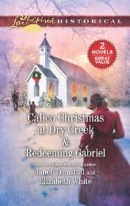 Calico Christmas At Dry Creek & Redeeming Gabriel (2 Books in 1) (Love Inspired Series Historical)