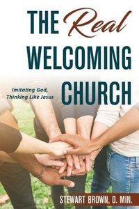 The Real Welcoming Church: Imitating God, Thinking Like Jesus