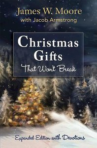 Christmas Gifts That Wont Break: Expanded Edition With Devotions