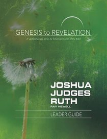 Joshua, Judges, Ruth : A Comprehensive Verse-By-Verse Exploration of the Bible (Leader Guide) (Genesis To Revelation Series)