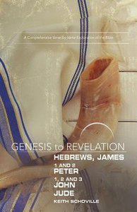 Hebrews, James, 1&2 Peter, 1,2,3 John, Jude : A Comprehensive Verse-By-Verse Exploration of the Bible (Participant Book) (Genesis To Revelation Series)