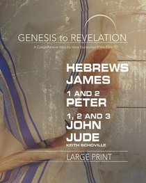 Hebrews, James, 1&2 Peter, 1,2,3 John, Jude : A Comprehensive Verse-By-Verse Exploration of the Bible (Participant Book, Large Print) (Genesis To Revelation Series)