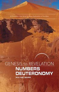 Numbers, Deuteronomy : A Comprehensive Verse-By-Verse Exploration of the Bible (Participant Book) (Genesis To Revelation Series)
