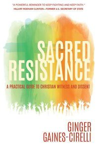Sacred Resistance: A Practical Guide to Christian Witness and Dissent