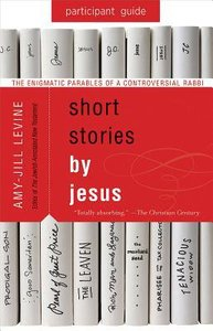 Short Stories By Jesus: The Enigmatic Parables of a Controversial Rabbi (Participant Guide)
