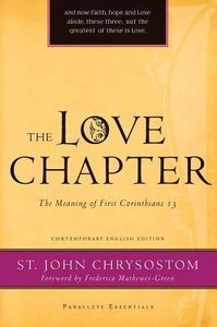 Love Chapter, The: The Meaning of First Corinthians 13 (Paraclete Essentials Series)