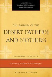 The Wisdom of the Desert Fathers and Mothers (Paraclete Essentials Series)