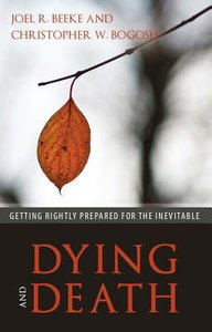 Dying and Death: Getting Rightly Prepared For the Inevitable