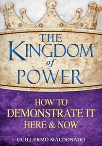 The Kingdom of Power How to Demonstrate It Here and Now