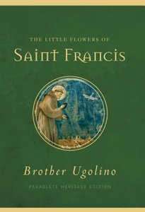 The Little Flowers of Saint Francis (Paraclete Heritage Edition Series)