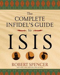 The Complete Infidels Guide to ISIS