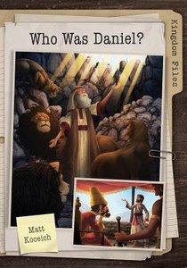 Who Was Daniel? (Kingdom Files Series)