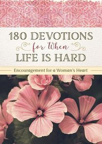 180 Devotions For When Life is Hard: Encouragement For a Womans Heart
