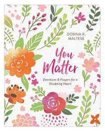 You Matter: Devotions and Prayers For a Doubting Heart