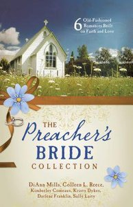 Preachers Bride Collection, the - 6 Old-Fashioned Romances Built on Faith and Love (6 In 1 Fiction Series)