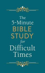 The 5-Minute Bible Study For Difficult Times (5-minute Bible Study Series)