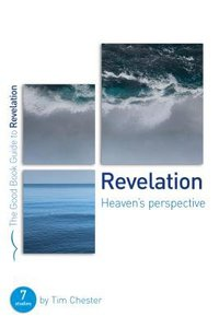 Revelation: Heavens Perspective (7 Studies) (The Good Book Guides Series)