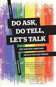 Do Ask, Do Tell, Lets Talk: Why and How Christians Should Have Gay Friends