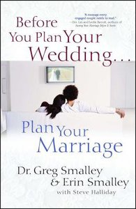 Before You Plan Your Wedding . . . Plan Your Marriage