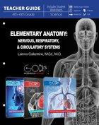 Elementary Anatomy - Nervous, Respiratory, & Circulatory Systems Teacher Guide (Teachers Guide) (Gods Wondrous Machine Series)