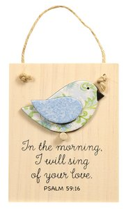 Chirps Plaque: In the Morning, I Will Sing of Your Love (Psalm 59:16)