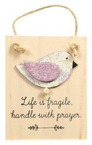 Chirps Plaque: Life is Fragile, Handle With Prayer