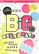 Celebrate! Christmas, Easter & Special Days (Hillsong Kids Big Curriculum Series)