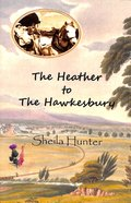 The Heather to the Hawkesbury (#03 in Australian Colonial Trilogy Series)