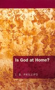 Is God At Home? (J B Phillips Classics Series)