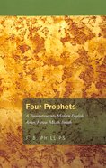 Four Prophets: A Translation Into Modern English: Amos, Hosea, Micah, Isaiah (J B Phillips Classics Series)