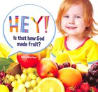 Hey! is That How God Made Fruit? (Hey! Series)
